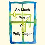 So Much a Part of You | Polly Dugan
