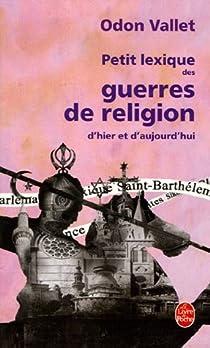 Petit lexique des guerres de religion d'hier et d'aujourd'hui par Vallet