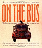 On the Bus: The Complete Guide to the Legendary Trip of Ken Kesey and the Merry Pranksters and the Birth of the Counterculture (156025114X) by Paul Perry