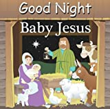 Good Night Baby Jesus (Good Night Our World series)