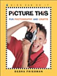 Picture This: Fun Photography and Crafts