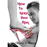 How To Keep Your Man: And Keep Him For Good ~ Darren G. Burton
