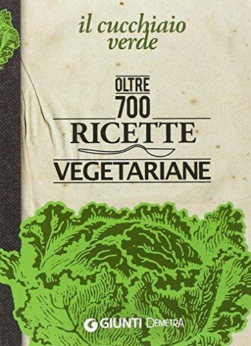 Il Cucchiaio verde Oltre 700 ricette vegetariane PDF