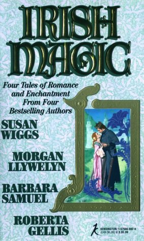 Irish Magic, SUSAN WIGGS, MORGAN LLYWELYN, BARBARA SAMUEL, ROBERTA GELLIS