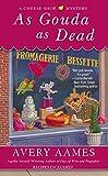 As Gouda as Dead (Cheese Shop Mystery)