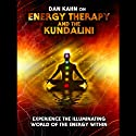 Energy Therapy and the Kundalini: Experience the Illuminating World of the Energy Within Audiobook by Dan Kahn Narrated by Franky Ma, Dan Kahn