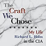 The Craft We Chose: My Life in the CIA | Richard L. Holm