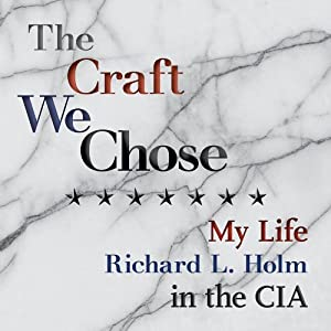The Craft We Chose: My Life in the CIA | [Richard L. Holm]