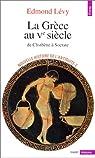 Nouvelle histoire de l'Antiquit�. 2, La Gr�ce au Ve si�cle par L�vy
