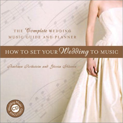 How to Set Your Wedding to Music: The Complete Wedding Music Guide and Planner (Book & CD), Rothstein, Barbara; Sklerov, Gloria