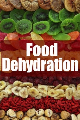 Food Dehydration - The Ultimate Recipe Guide by Jessica Dreyher, Encore Books