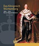 Image de Das Königreich Württemberg: 1806-1918 Monarchie und Moderne