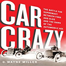 Car Crazy: The Battle for Supremacy Between Ford and Olds and the Dawn of the Automobile Age (       UNABRIDGED) by G. Wayne Miller Narrated by Don Hagen
