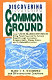 img - for Discovering Common Ground: How Future Search Conferences Bring People Together to Achieve Breakthrough Innovation, Empowerment, Shared Vision, and Collaborative Action book / textbook / text book