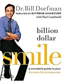 Billion Dollar Smile: A Complete Guide to Your Extreme Smile Makeover