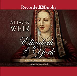 Elizabeth of York: A Tudor Queen and Her World | [Alison Weir]
