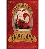 Catherynne M. Valente THE GIRL WHO CIRCUMNAVIGATED FAIRYLAND IN A SHIP OF HER OWN MAKING BY Valente, Catherynne M.( Author)Hardcover on May-10-2011