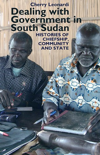 Dealing with Government in South Sudan - Histories of Chiefship, Community and State (Eastern Africa)