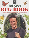 Nick Baker Nick Baker's Bug Book: Discover the World of Mini-beasts!