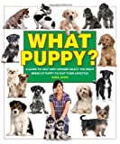 Sara John What Puppy? A guide to help new owners in choosing a puppy to suit their lifestyle (What Pet?)