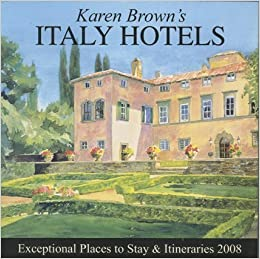 Karen brown 39 s italy hotels 2008 exceptional places to for Exceptional hotels