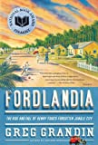 Fordlandia: The Rise and Fall of Henry Ford\'s Forgotten Jungle City by Greg Grandin