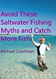 Avoid These Saltwater Fishing Myths and Catch More Fish