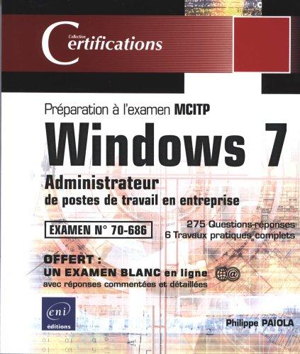 Windows 7 ; administrateur de postes de travail en entreprise ; préparation à l'examen MCITP 70-686