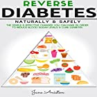 Reverse Diabetes Naturally & Safely: The Simple & Effective Changes You Can Make in Order to Reduce Blood Sugar Levels & Cure Diabetes Hörbuch von Jane Aniston Gesprochen von: Clarke Hylton