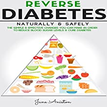 Reverse Diabetes Naturally & Safely: The Simple & Effective Changes You Can Make in Order to Reduce Blood Sugar Levels & Cure Diabetes Audiobook by Jane Aniston Narrated by Clarke Hylton