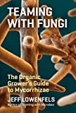 img - for Teaming with Fungi: The Organic Grower's Guide to Mycorrhizae (Science for Gardeners) book / textbook / text book