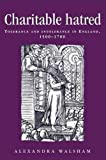 Charitable hatred: Tolerance and intolerance in England, 1500-1700 (Politics Culture and Society in Early Modern Britain MUP)