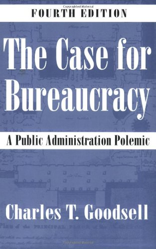 The Case for Bureaucracy: A Public Administration Polemic