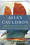 Asia s Cauldron: The South China Sea and the End of a Stable Pacific