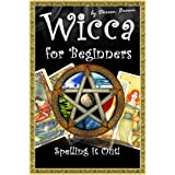 Wicca for Beginners: Spelling It Out! (Doreen Brown's Beginners Guides Book 2) ~ Doreen Brown