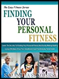 img - for FINDING YOUR PERSONAL FITNESS: Living Effortless! Learn The Secrets To Finding Your Personal Fitness And Easily Making Healthy Living Effortless! Plus ... Taste Great! (The Easy Fitness Series) book / textbook / text book