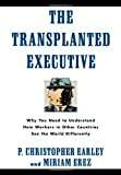 img - for The Transplanted Executive: Why You Need to Understand How Workers in Other Countries See the World Differently by Earley, P. Christopher, Erez, Miriam 1st edition (1997) Hardcover book / textbook / text book