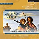 Who Is My Neighbor? (And Why Does He Need Me?): Biblical Worldview of Servanthood - What We Believe, Volume 3 (       UNABRIDGED) by John Hay, David Webb Narrated by Marissa Leinart