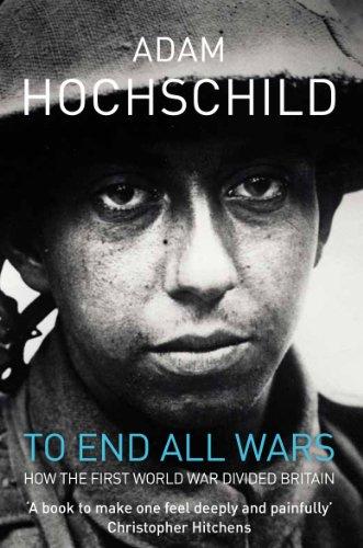 Adam Hochschild - To End All Wars