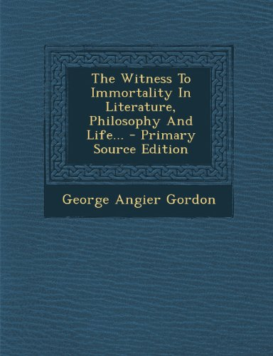 The Witness To Immortality In Literature, Philosophy And Life...