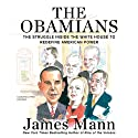 The Obamians: The Struggle inside the White House to Redefine American Power (       UNABRIDGED) by James Mann Narrated by Mirron Willis