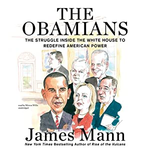 The Obamians: The Struggle inside the White House to Redefine American Power | [James Mann]