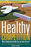 Healthy Competition: Whats Holding Back Health Care and How to Free It,