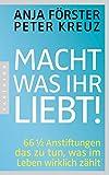 Macht, was ihr liebt!: 66 1/2 Anstiftungen das zu tun, was im Leben wirklich z�hlt (German Edition)
