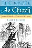 The Novel As Church: Preaching to Readers in Contemporary Fiction (Making of the Christian Imagination) (1602586829) by Dickinson, David