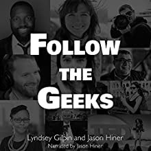 Follow the Geeks: 10 Digital Innovators and the Future of Work Audiobook by Lyndsey Gilpin, Jason Hiner Narrated by Jason Hiner