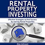 Rental Property Investing: Effective Strategies to Find Success by Owning Rental Properties | Alex Johnson