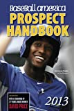 img - for Baseball America 2013 Prospect Handbook: The 2013 Expert Guide to Baseball Prospects and MLB Organization Rankings (Baseball America Prospect Handbook) book / textbook / text book