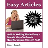 Easy Articles - Article Writing Made Easy: Simple Ways To Create Quality, Unique Content FAST (Content Creation)