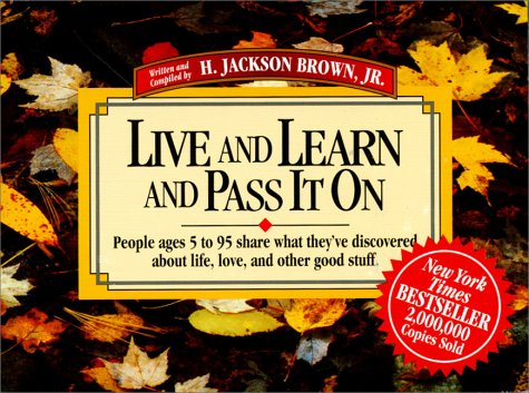 Image for Live and Learn and Pass It on: People Ages 5 to 95 Share What They'Ve Discovered About Life, Love, and Other Good Stuff (Live & Learn & Pass It on) (v. 1)